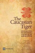 The Caucasian Tiger : Sustaining Economic Growth in Armenia - Saumya Mitra