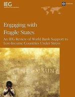 Engaging with Fragile States : An IEG Review of World Bank Support to Low-Income Countries Under Stress - Soniya, Carvalho