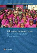 Education in Sierra Leone : Present Challenges, Future Opportunities - , The World Bank