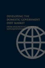 Developing the Domestic Government Debt Market : From Diagnostics to Reform Implementation