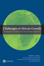 Challenges of African Growth : Opportunities, Constraints, and Strategic Directions - Benno Ndulu