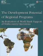 The Development Potential of Regional Programs : An Evaluation of World Bank Support of Multicountry Operations