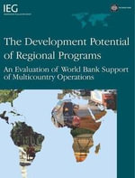 The Development Potential of Regional Programs : An Evaluation of World Bank Support of Multicountry Operations - George Keith Pitman