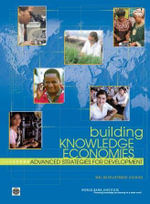 Building Knowledge Economies : Advanced Strategies for Development