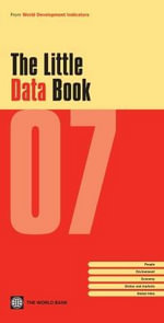 The Little Data Book 2007 : people, environment, economy, states and markets, global links - World Bank Publications