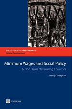Minimum Wages and Social Policy : Lessons from Developing Countries - Wendy V. Cunningham
