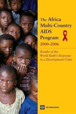 The Africa Multi-Country AIDS Program 2000-2006 : Results of the World Bank's Response to a Development Crisis - Marelize Gorgens-Albino