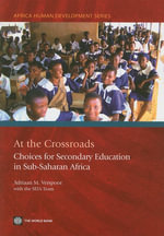 At the Crossroads : Choices for Secondary Education in Sub-Saharan Africa - World Bank Publications
