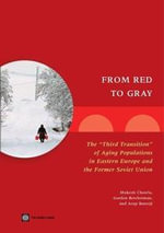 From Red to Gray : The Third Transition of Aging Populations in Eastern Europe and the Former Soviet Union - Mukesh Chawla