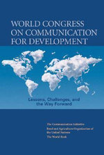 World Congress on Communication for Development : Lessons, Challenges, and the Way Forward with DVD ROM :  Lessons, Challenges, and the Way Forward with DVD ROM - World Bank Group