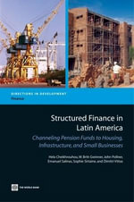 Structured Finance in Latin America : Channeling Pension Funds to Housing, Infrastructure, and Small Business - Hela Cheikhrouhou