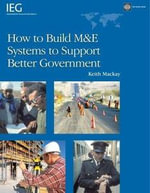 How to Build M& E Systems to Support Better Government - Keith Robin MacKay