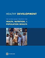Healthy Development : The World Bank Strategy for Health, Nutrition and Population Results - World Bank Group