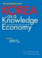 Korea As a Knowledge Economy : Evolutionary Process and Lessons Learned