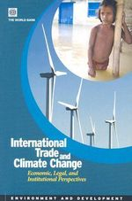 International Trade and Climate Change : Economic, Legal, and Institutional Perspectives :  Economic, Legal, and Institutional Perspectives - World Bank Group