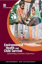 Environmental Health and Child Survival : Epidemiology, Economics, Experiences :  Epidemiology, Economics, Experiences - World Bank