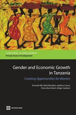 Gender and Economic Growth in Tanzania : Unleashing the Power of Women - Amanda Ellis