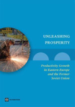 Unleashing Prosperity : Productivity Growth in Eastern Europe and the Former Soviet Union - Asad Alam