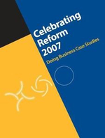 Celebrating Reform 2007 : Doing Business Case Studies - World Bank Group