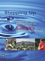 Stepping Up : Improving the Performance of China's Urban Water Utilities - Greg Browder