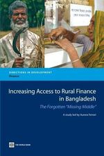 Increasing Access to Rural Finance in Bangladesh : The Forgotten