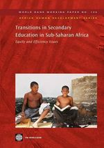Transitions in Secondary Education in Sub-Saharan Africa : Equity and Efficiency Issues - World Bank