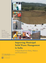 Improving Municipal Solid Waste Management in India : A Sourcebook for Policy Makers and Practitioners - Da Zhu