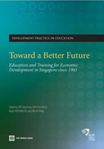 Toward a Better Future : Education and Training for Economic Development in Singapore Since 1965 - Fredriksen Birger
