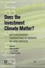 Does the Investment Climate Matter? : Microeconomic Foundations of Growth in Latin America :  Microeconomic Foundations of Growth in Latin America