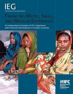 Financing Micro, Small, and Medium Enterprises : An Independent Evaluation of Ifc's Experience with Financial Intermediaries in Frontier Countries - Ifc