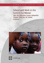 School and Work in the Eastern Caribbean : Does the Education System Adequately Prepare Youth for the Global Economy? :  Does the Education System Adequately Prepare Youth for the Global Economy? - World Bank