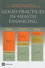 Good Practices in Health Financing : Lessons from Reforms in Low- And Middle-Income Countries :  Lessons from Reforms in Low- And Middle-Income Countries - Pablo Gottret