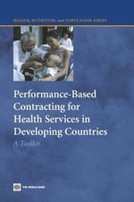 Performance-Based Contracting for Health Services in Developing Countries : A Toolkit - Benjamin Loevinsohn
