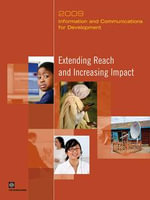 Information and Communications for Development 2009 : Extending Reach and Increasing Impact - World Bank
