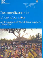 Decentralization in Client Countries : An Evaluation of the World Bank Support, 1990-2007 - World Bank