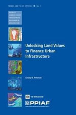 Unlocking Land Values for Urban Infrastructure Finance - George E. Peterson