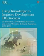 Using Knowledge to Improve Development Effectiveness : An Evaluation of World Bank Economic and Sector Work and Technical Assistance, 2000-2006 -  World Bank