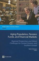 Aging Population, Pension Funds, and Financial Markets : Regional Perspectives and Global Challenges for Central, Eastern and Southern Europe - Robert Holzmann