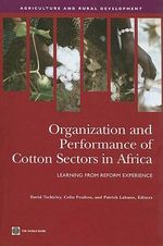 Organization and Performance of Cotton Sectors in Africa : Learning from Reform Experience :  Learning from Reform Experience - World Bank