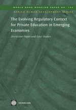 The Evolving Regulatory Context for Private Education in Emerging Economies : Discussion Paper and Case Studies