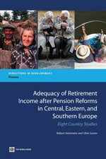 Adequacy of Retirement Income After Pension Reforms in Central, Eastern and Southern Europe : Nine Country Studies - Robert Holzmann
