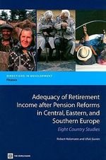 Adequacy of Retirement Income After Pension Reforms in Central, Eastern and Southern Europe : Nine Country Studies - World Bank