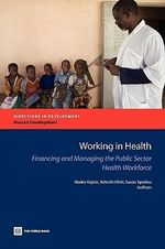 Working in Health : Financing and Managing the Public Sector Health Workforce - World Bank