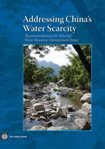 Addressing China's Water Scarcity : Recommendations for Selected Water Resource Management Issues - Jian Xie