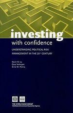 Investing with Confidence : Understanding Political Risk Management in the 21st Century - World Bank