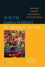 Youth Employment in Sierra Leone : Sustainable Livelihood Opportunities in a Post-Conflict Setting - Pia Peeters