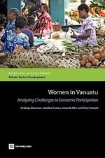Women in Vanuatu : Analyzing Challenges to Economic Participation - Amanda Ellis