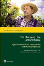 The Changing Face of Rural Space : Agriculture and Rural Development in the Western Balkans - Julian A. Lampietti