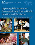 Improving Effectiveness and Outcomes for the Poor in Health, Nutrition, and Population : An Evaluation of World Bank Group Support Since 1997 - World Bank