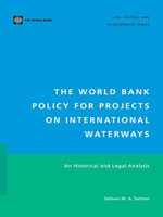 The World Bank Policy for Projects on International Waterways :  An Historical and Legal Analysis - Salman M. A. Salman